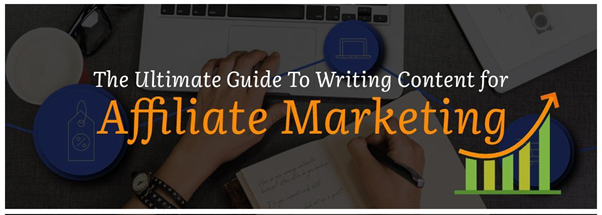 The Ultimate Guide To Writing Content for Affiliate Marketing
