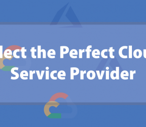 How to Select the Perfect Cloud Service Provider