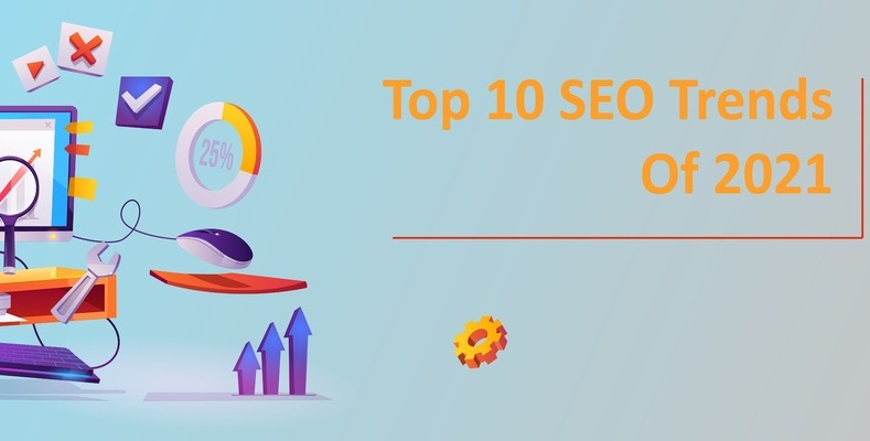 Top 10 SEO Trends Of 2021 - Affect Your Web Ranking!